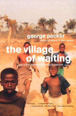 The Village of Waiting By Packer, George/ Gourevitch, Philip (FRW)
